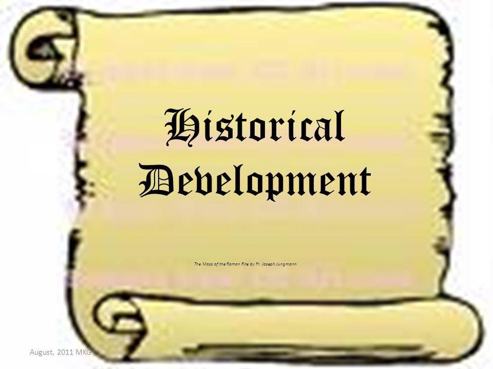 Historical Development The Mass of the Roman Rite by Fr. Joseph Jungmann August, 2011 MKG