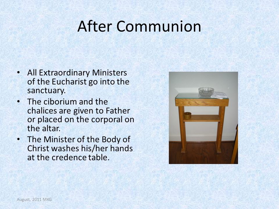 After Communion All Extraordinary Ministers of the Eucharist go into the sanctuary. The ciborium and the chalices are given to Father or placed on the