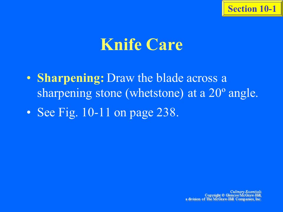 Section 10-1 Culinary Essentials Copyright © Glencoe/McGraw-Hill, a division of The McGraw-Hill Companies, Inc. Knife Safety (continued) Carefully wip