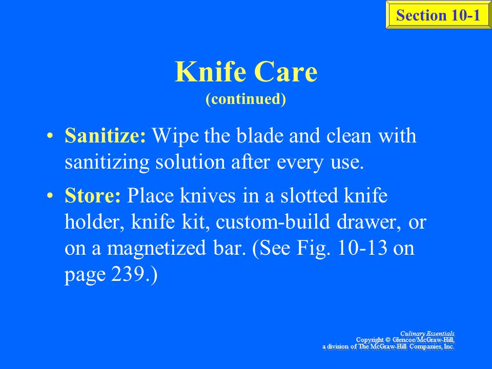 Section 10-1 Culinary Essentials Copyright © Glencoe/McGraw-Hill, a division of The McGraw-Hill Companies, Inc. Knife Care (continued) Trueing: After