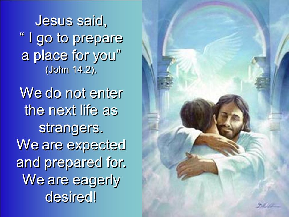 Jesus said, I go to prepare a place for you (John 14:2).