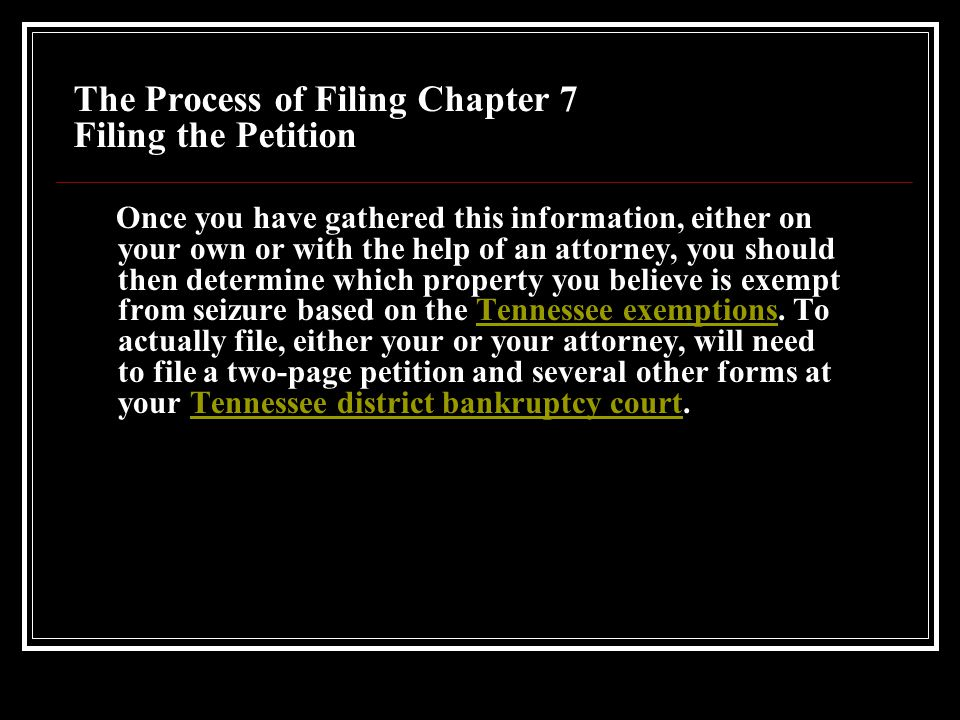 The Process of Filing Chapter 7 Gathering Paperwork To begin the bankruptcy process you must itemize your current income sources; major financial transactions for the last two years; monthly living expenses; debts (secured and unsecured); and property (all assets and possessions, not just real estate).