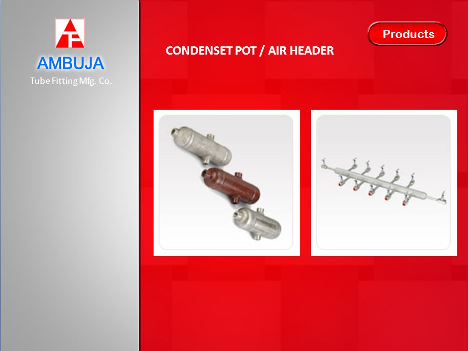 Tube Fitting Mfg. Co. Products CONDENSET POT / AIR HEADER