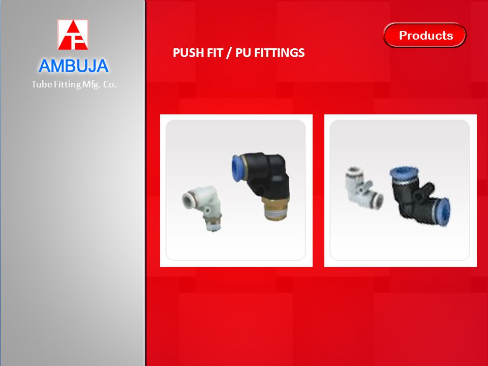 Tube Fitting Mfg. Co. Products PUSH FIT / PU FITTINGS