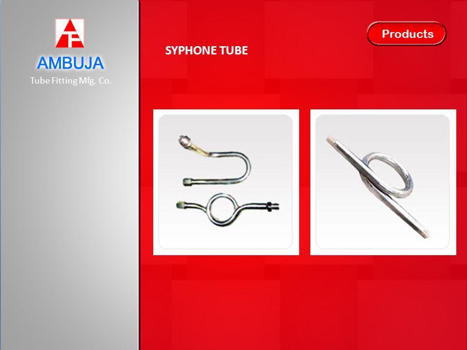 Tube Fitting Mfg. Co. Products SYPHONE TUBE
