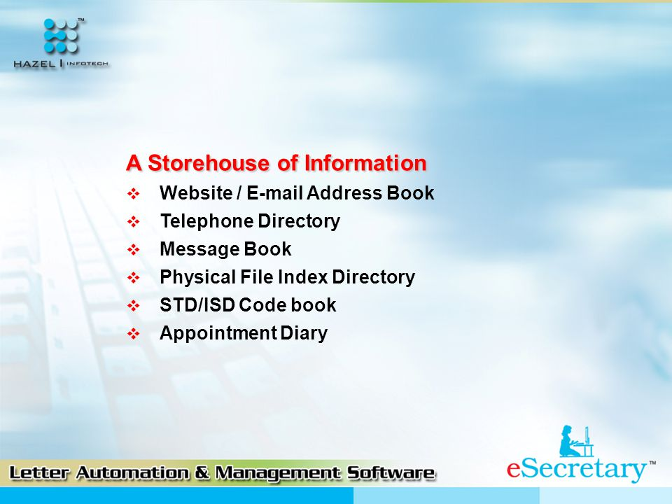  Website / E-mail Address Book  Telephone Directory  Message Book  Physical File Index Directory  STD/ISD Code book  Appointment Diary A Storehouse of Information