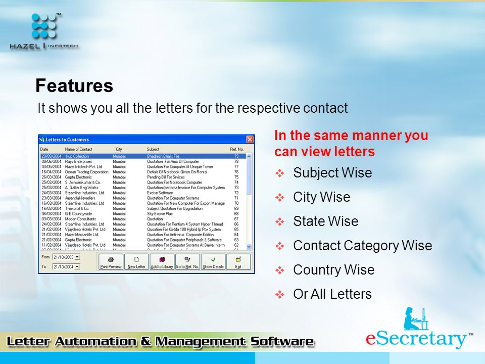 It shows you all the letters for the respective contact  Subject Wise  City Wise  State Wise  Contact Category Wise  Country Wise  Or All Letters Features In the same manner you can view letters