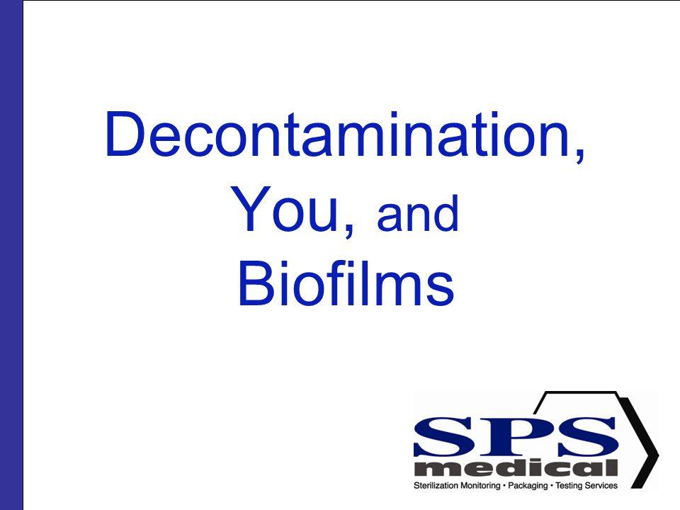 Decontamination, You, and Biofilms