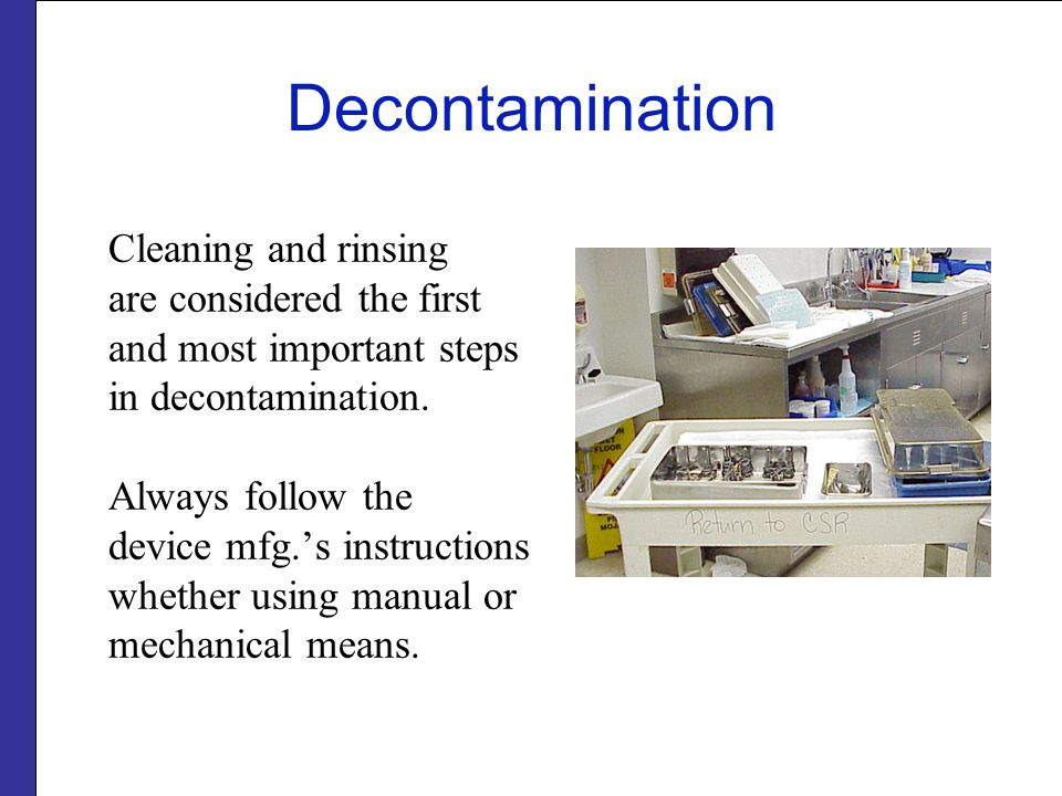 Decontamination Cleaning and rinsing are considered the first and most important steps in decontamination.