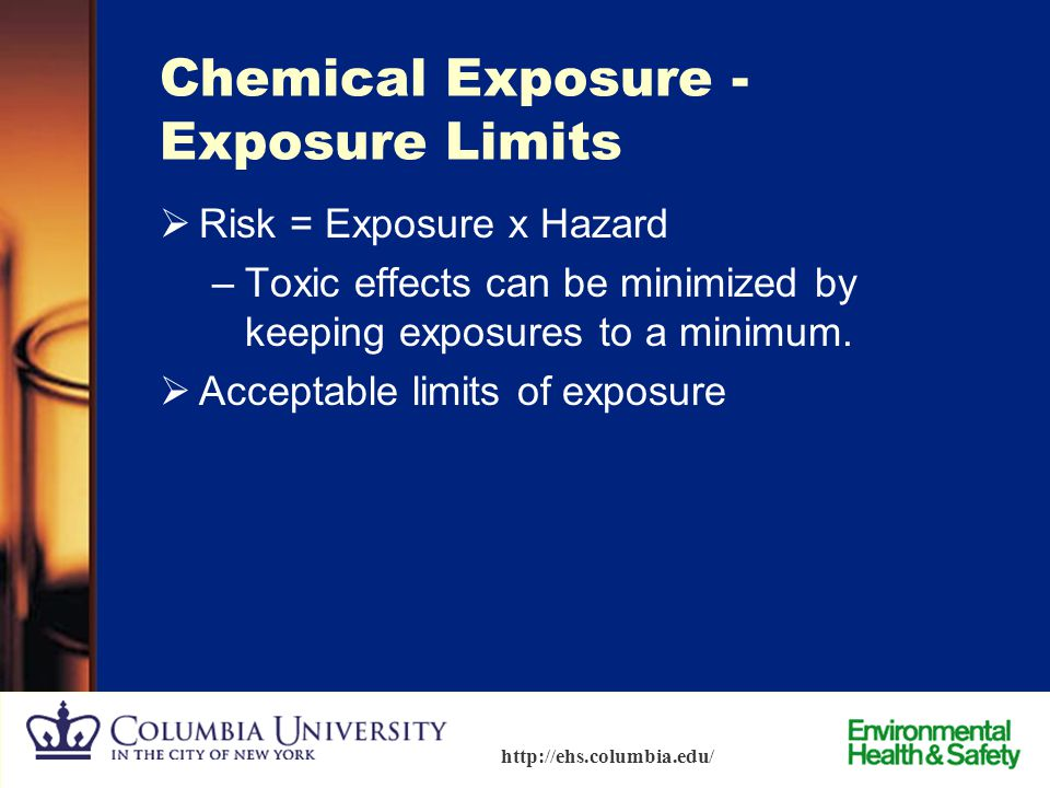 21 http://ehs.columbia.edu/ Chemical Exposure – Health Effects  Acute effects – sudden, traumatic effects –Headaches, dizziness, burns from corrosive