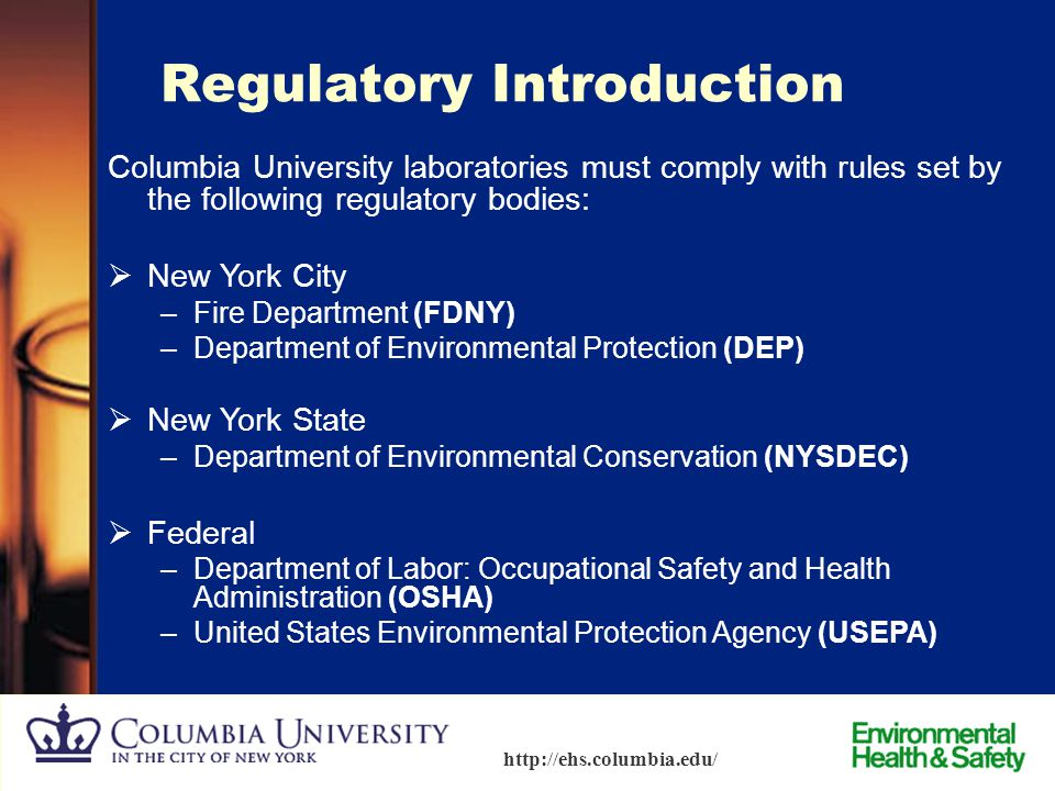 2 http://ehs.columbia.edu/ Agenda  Laboratory Safety —Regulatory Introduction –Hazard Recognition Physical Chemical –Exposure Management Engineering