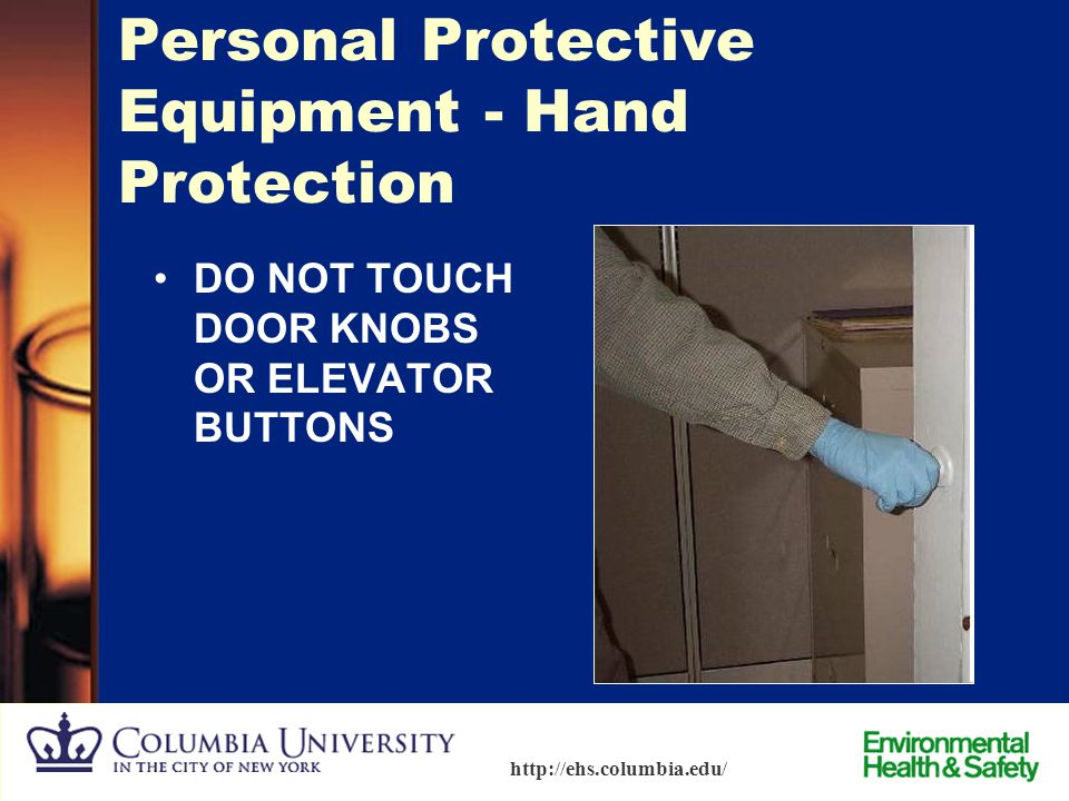 44 http://ehs.columbia.edu/ Personal Protective Equipment - Hand Protection No one glove protects against all chemicals. Consult manufacturers' guides