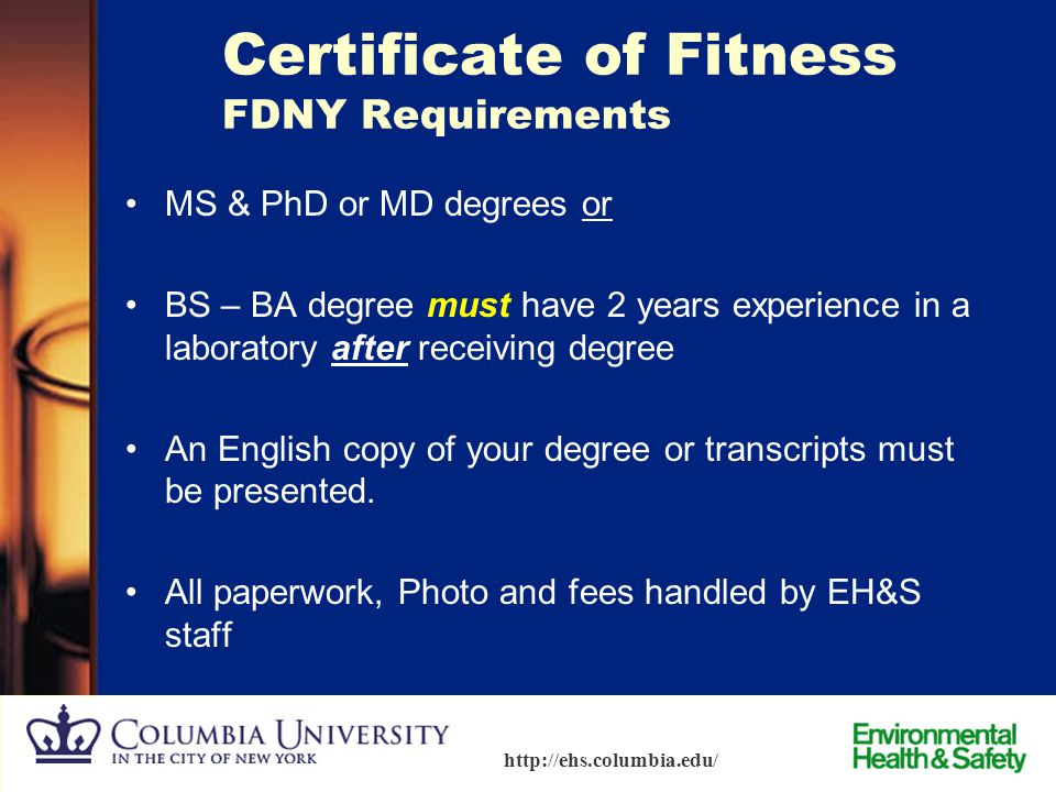 66 http://ehs.columbia.edu/ Certificate of Fitness At least one C of F holder is required, per laboratory unit while the laboratory is in operation. (