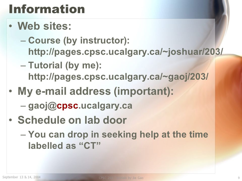 September 13 & 14, 2004 CPSC 203 Tutorials by Jie Gao10 To Protect Your Privacy The files stored on a computer (e.g.