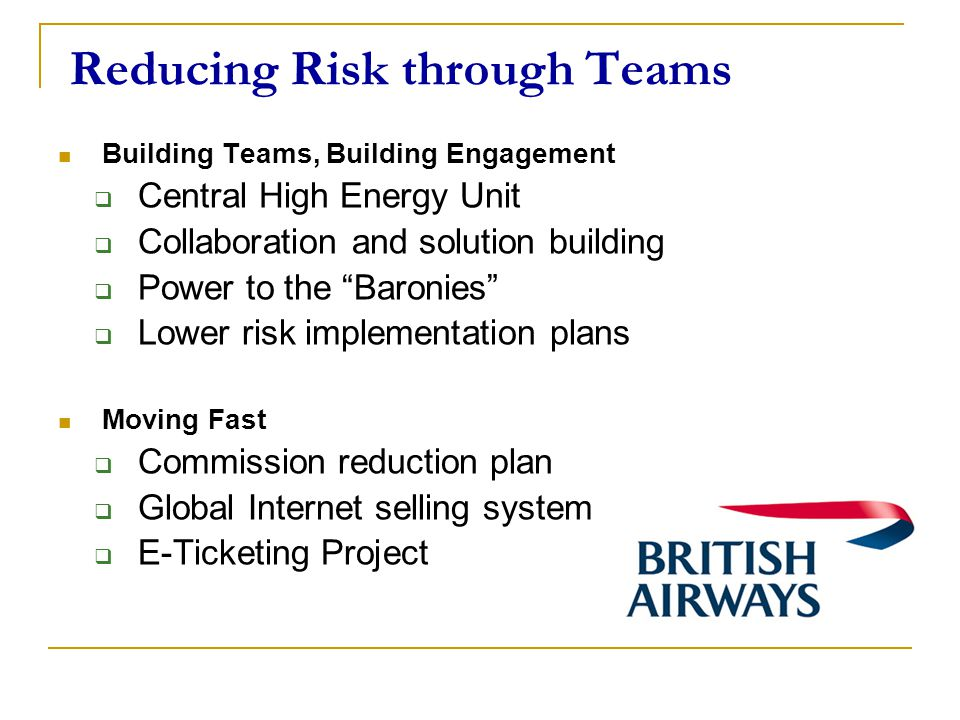 "Reducing Risk through Teams Building Teams, Building Engagement  Central High Energy Unit  Collaboration and solution building  Power to the ""Baron"