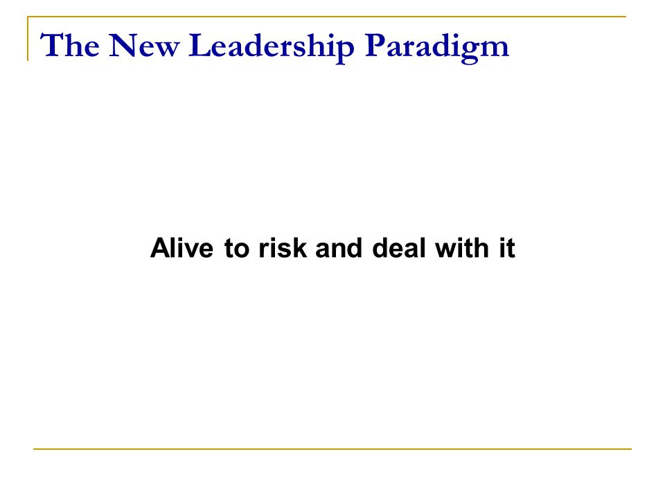 The New Leadership Paradigm Alive to risk and deal with it