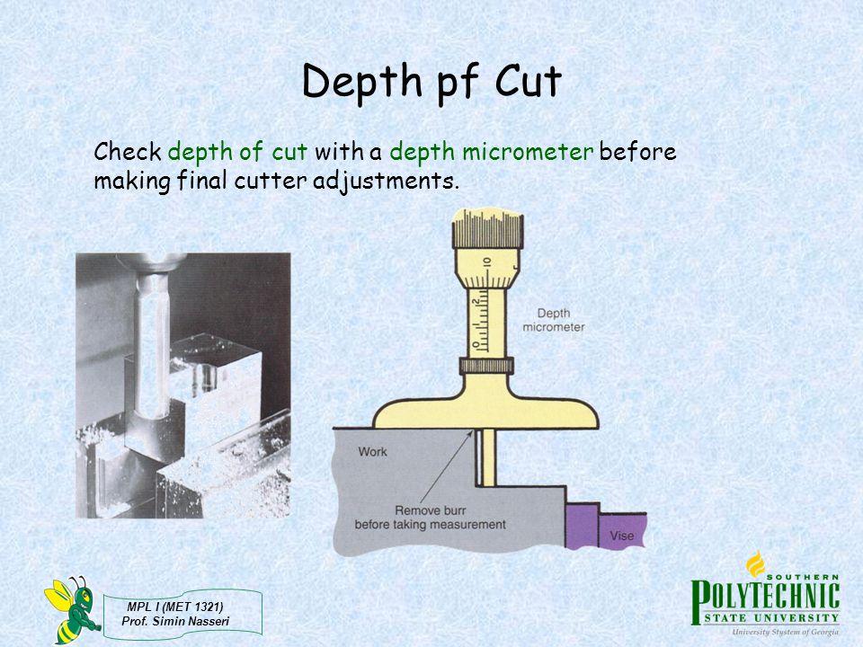 MPL I (MET 1321) Prof. Simin Nasseri Depth pf Cut Check depth of cut with a depth micrometer before making final cutter adjustments.