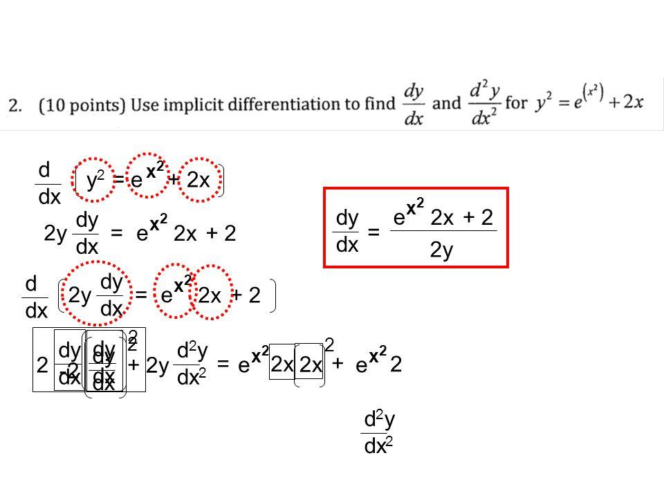 d dx y 2 = e + 2x x2x2 2y dy dx = x2x2 e 2x+ 2 d dx 2y dy dx = x2x2 e 2x+ 2 2 dy dx dy dx + 2y d 2 y dx 2 = x2x2 e 2x + x2x2 e 2 x2x2 e + 2 2y dy dx = d 2 y dx 2 2 -2 dy dx 2 2