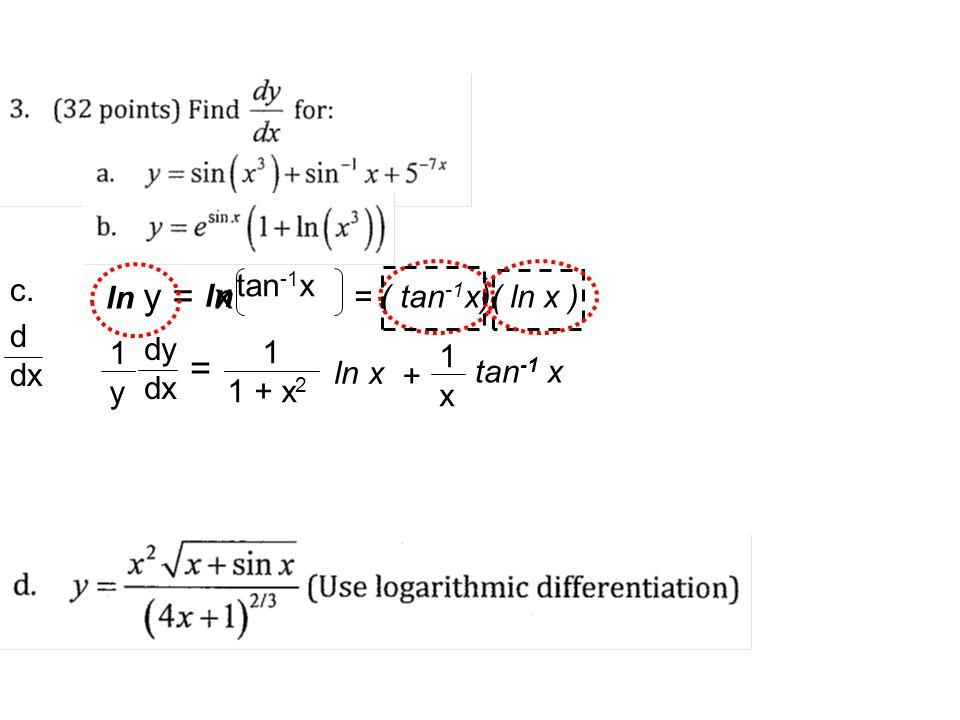 ln = ( tan -1 x)( ln x ) 1y1y x tan -1 x c. ln y = d dx dy dx = 1 1 + x 2 ln x + 1x1x tan -1 x