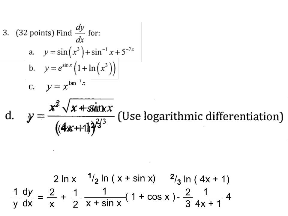 ln y = x2x2 x + sin x + ln - (4x + 1) 2 / 3 2 ln x 1 / 2 ln ( x + sin x) 2 / 3 ln ( 4x + 1) d dx dy dx 1y1y = 2x2x d dx + d dx 1 x + sin x 1212 ( 1 + cos x ) d dx - 2323 1 4x + 1 4