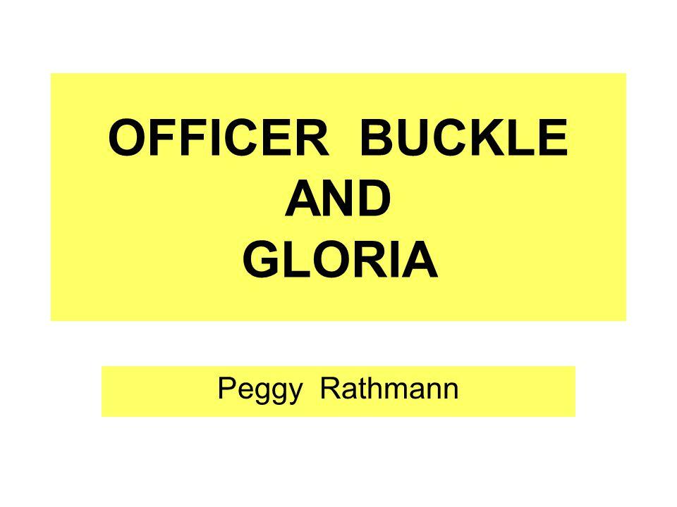 OFFICER BUCKLE AND GLORIA Peggy Rathmann
