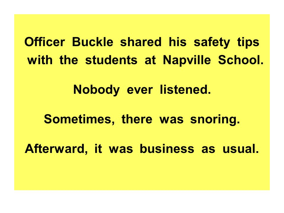 Officer Buckle shared his safety tips with the students at Napville School.