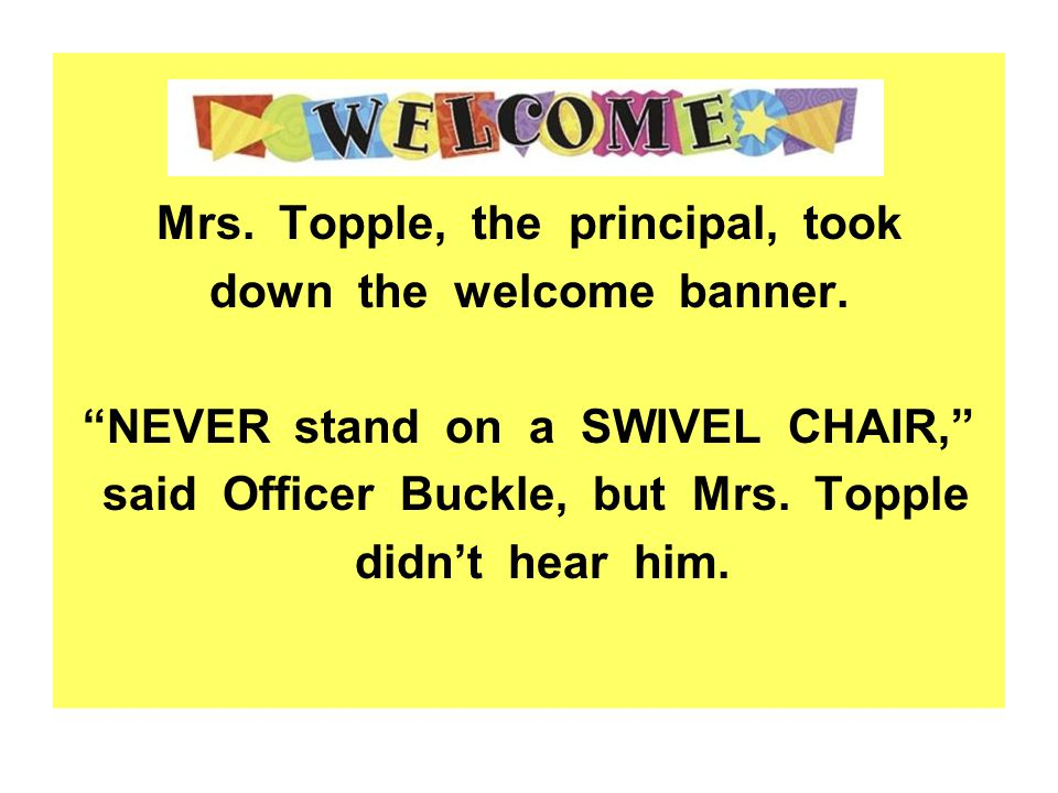 Mrs.Topple, the principal, took down the welcome banner.