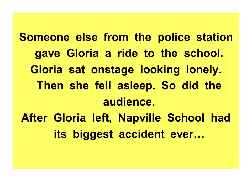 Someone else from the police station gave Gloria a ride to the school.