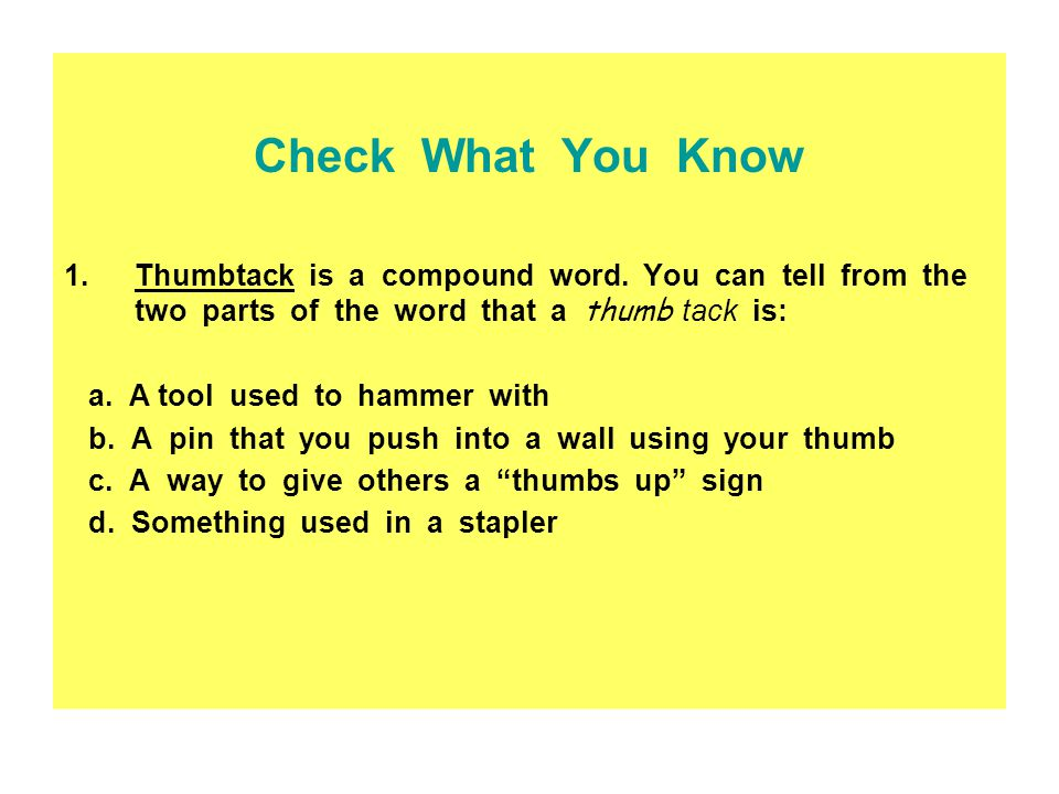 Check What You Know 1.Thumbtack is a compound word.