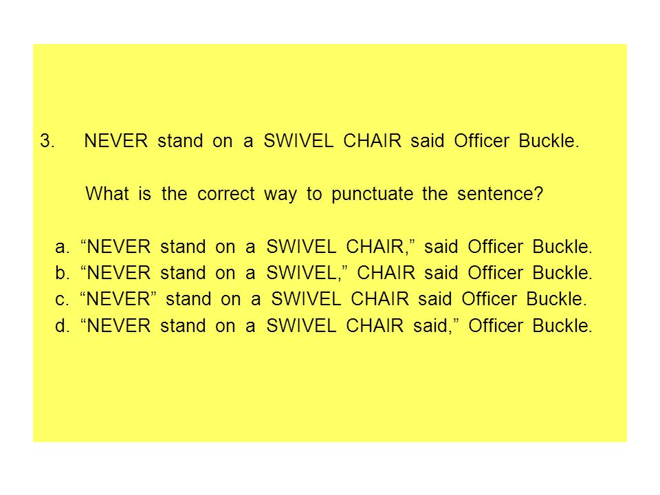 3.NEVER stand on a SWIVEL CHAIR said Officer Buckle.