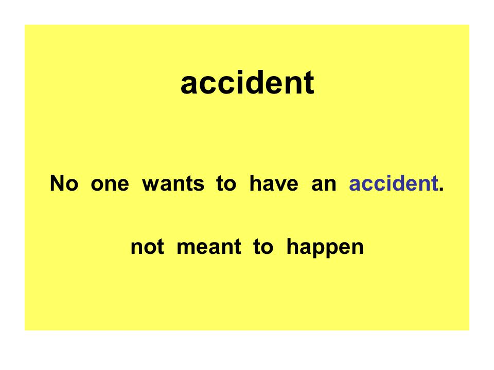 accident No one wants to have an accident. not meant to happen