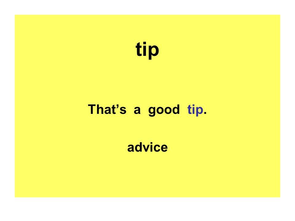 tip That's a good tip. advice