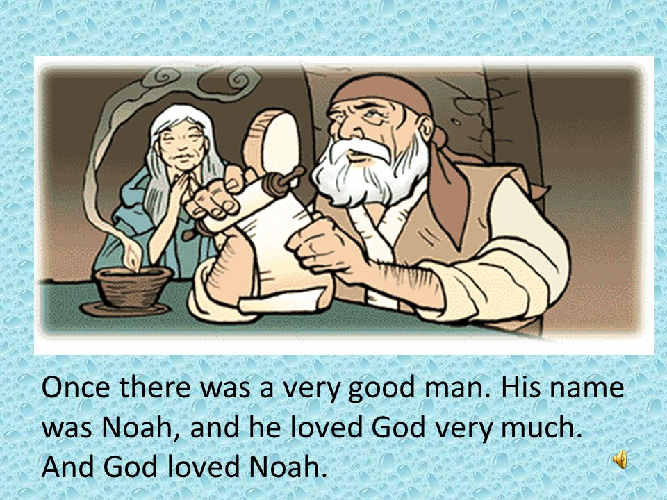 Once there was a very good man. His name was Noah, and he loved God very much. And God loved Noah.