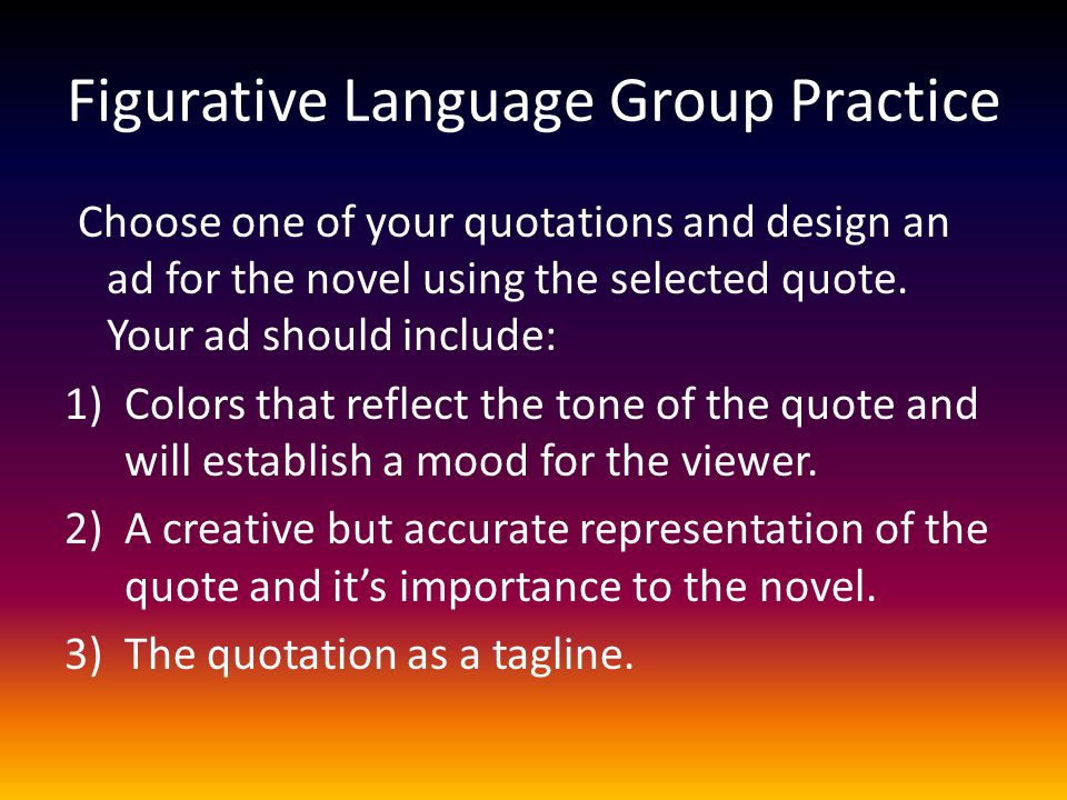 Choose one of your quotations and design an ad for the novel using the selected quote. Your ad should include: 1)Colors that reflect the tone of the q