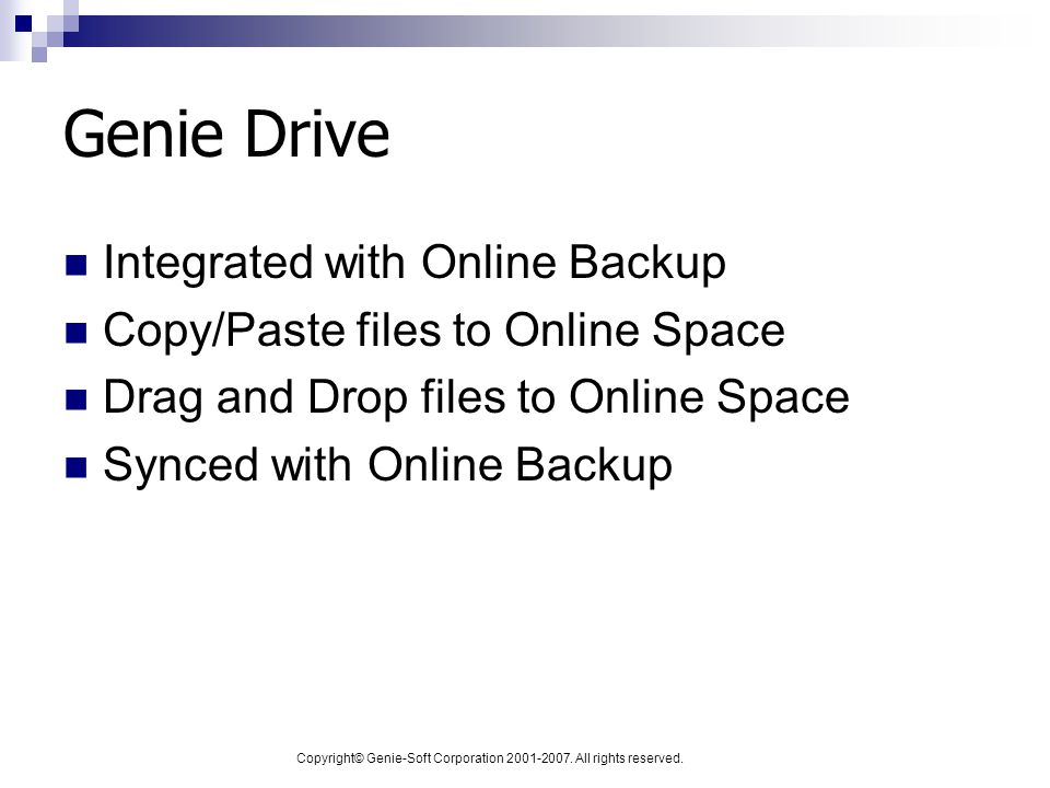 Copyright© Genie-Soft Corporation 2001-2007. All rights reserved. Genie Drive Integrated with Online Backup Copy/Paste files to Online Space Drag and