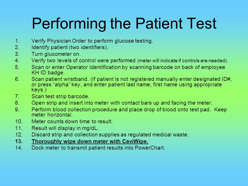 Performing a Patient Test Patient testing should be performed as indicated by the physician orders.