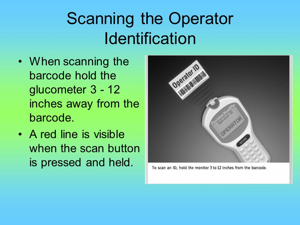 Patient Identification After using 2 patient identifiers to confirm the patient's identity, scan the patient's wristband barcode to enter the patient's FIN NBR into the Glucometer.