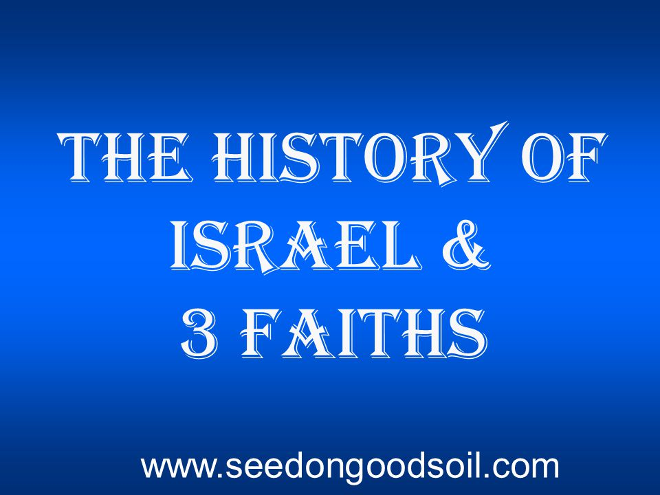 The History of Israel & 3 Faiths www.seedongoodsoil.com