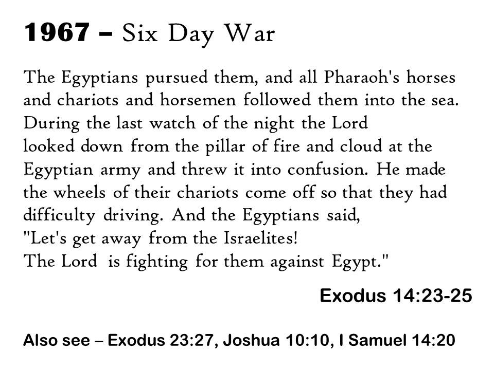 1967 – Six Day War The Egyptians pursued them, and all Pharaoh s horses and chariots and horsemen followed them into the sea.