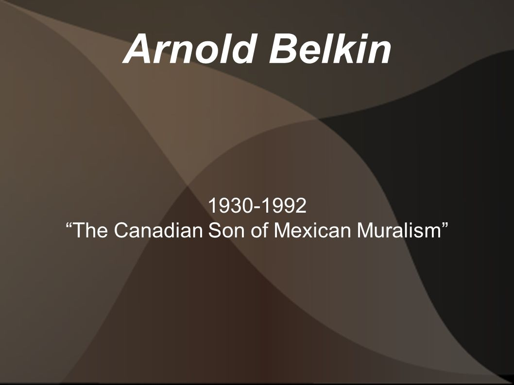 Arnold Belkin 1930-1992 The Canadian Son of Mexican Muralism