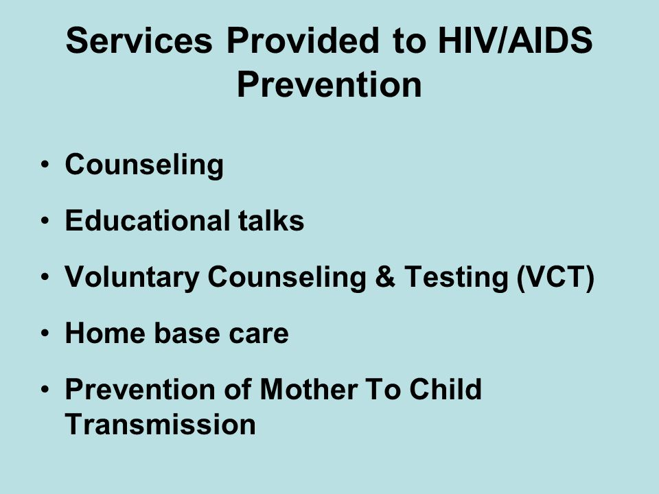 Services Provided to HIV/AIDS Prevention Counseling Educational talks Voluntary Counseling & Testing (VCT) Home base care Prevention of Mother To Child Transmission