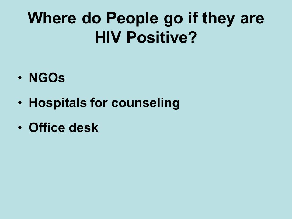 Where do People go if they are HIV Positive NGOs Hospitals for counseling Office desk
