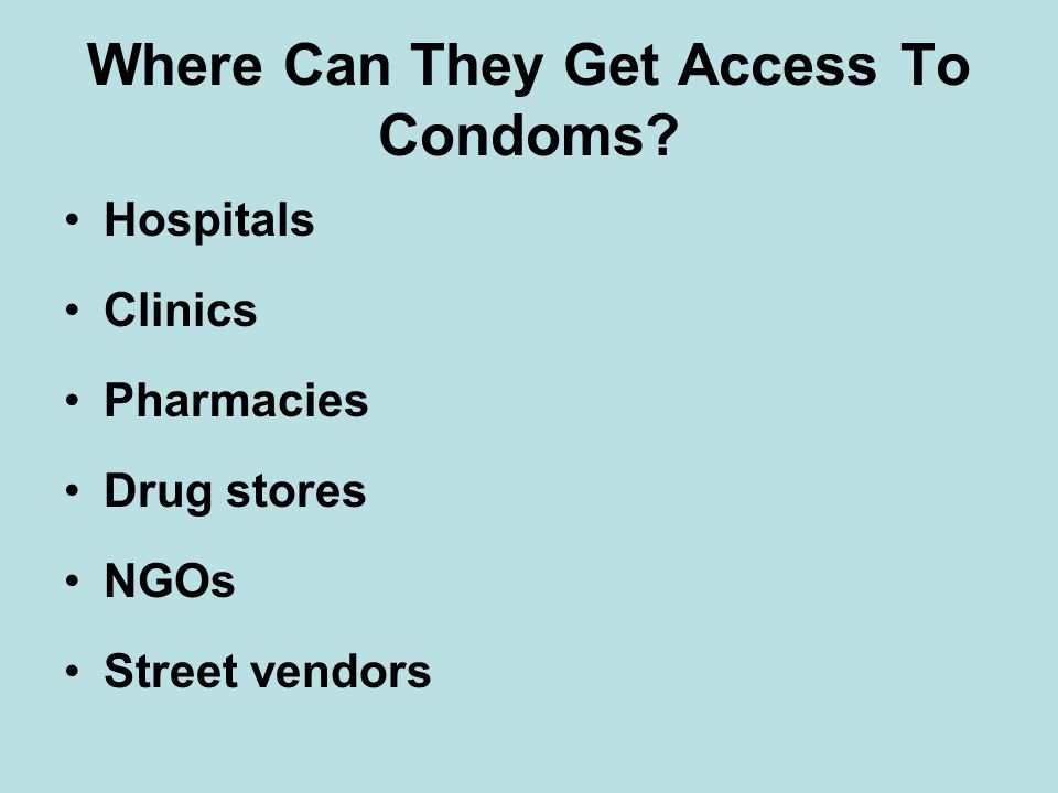 Where Can They Get Access To Condoms Hospitals Clinics Pharmacies Drug stores NGOs Street vendors