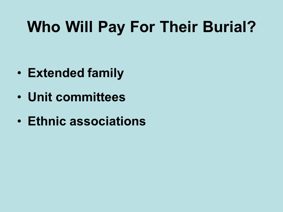 Who Will Pay For Their Burial Extended family Unit committees Ethnic associations