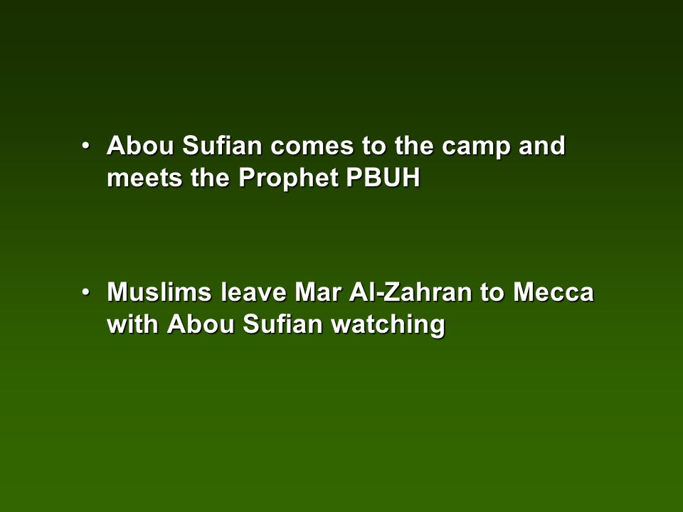 Abou Sufian comes to the camp and meets the Prophet PBUHAbou Sufian comes to the camp and meets the Prophet PBUH Muslims leave Mar Al-Zahran to Mecca with Abou Sufian watchingMuslims leave Mar Al-Zahran to Mecca with Abou Sufian watching