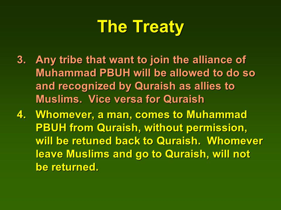 The Treaty 3.Any tribe that want to join the alliance of Muhammad PBUH will be allowed to do so and recognized by Quraish as allies to Muslims.