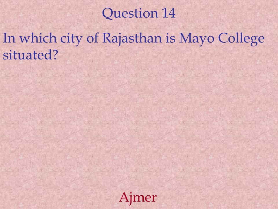 Question 14 In which city of Rajasthan is Mayo College situated? Ajmer