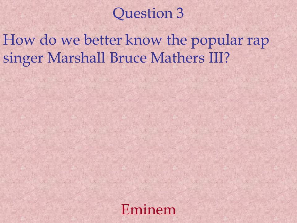 Question 3 How do we better know the popular rap singer Marshall Bruce Mathers III Eminem