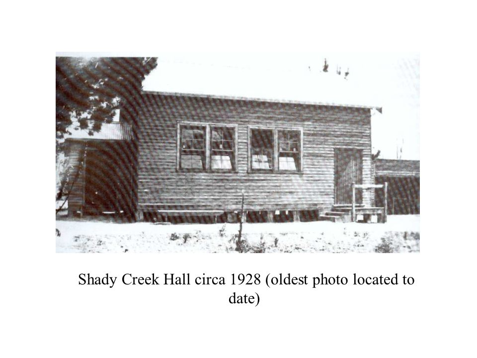 Shady Creek Hall circa 1928 (oldest photo located to date)