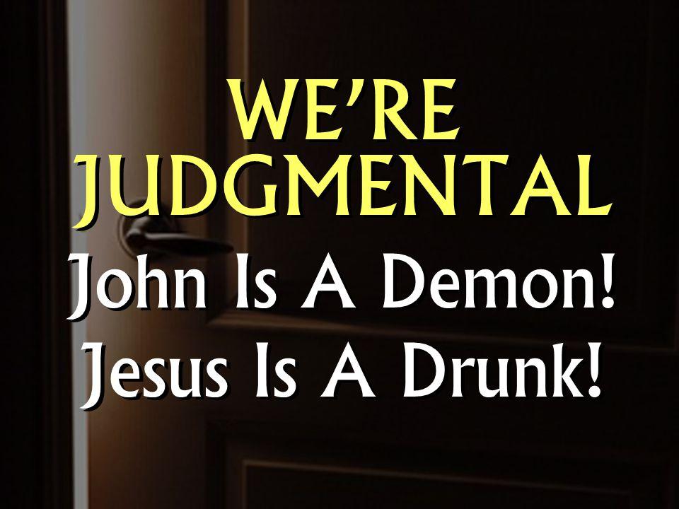 WE'RE JUDGMENTAL John Is A Demon. Jesus Is A Drunk.